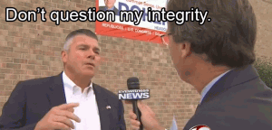 """Don't question my integrity."""