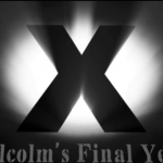 Sunday Night Movie- X: Malcolm's Final Years